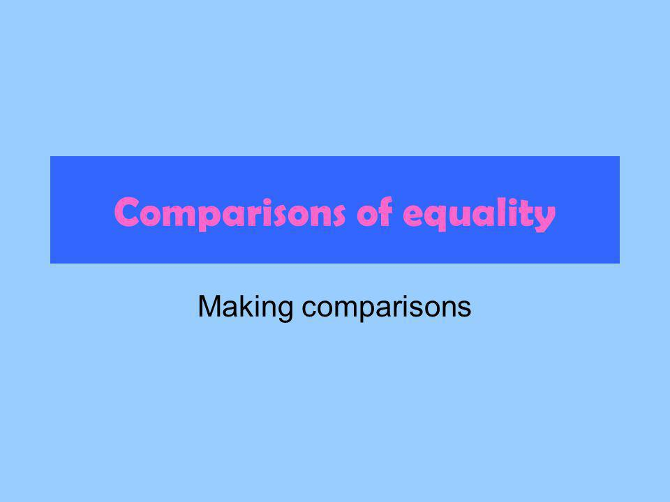 Comparisons of equality