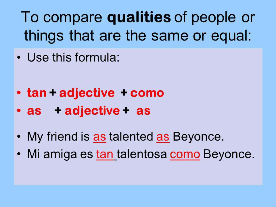 To compare qualities of people or things that are the same or equal: