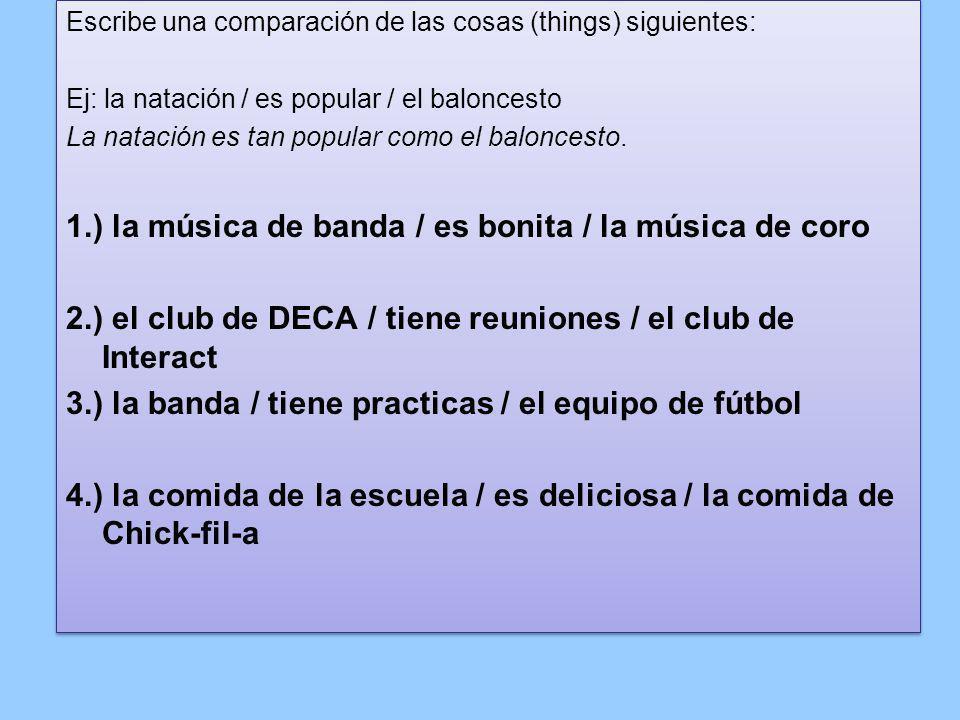 1.) la música de banda / es bonita / la música de coro