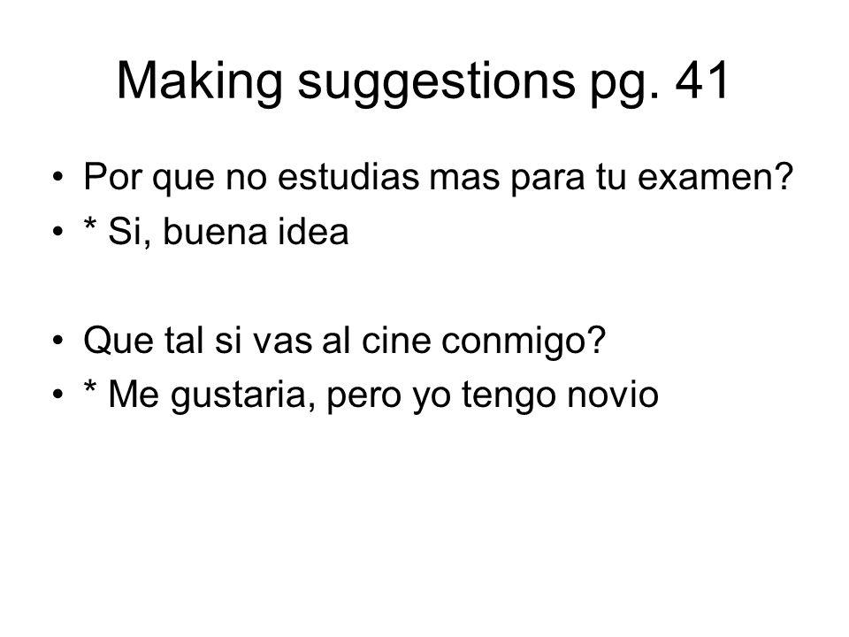 Making suggestions pg. 41 Por que no estudias mas para tu examen