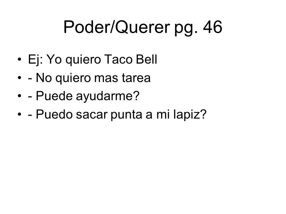 Poder/Querer pg. 46 Ej: Yo quiero Taco Bell - No quiero mas tarea