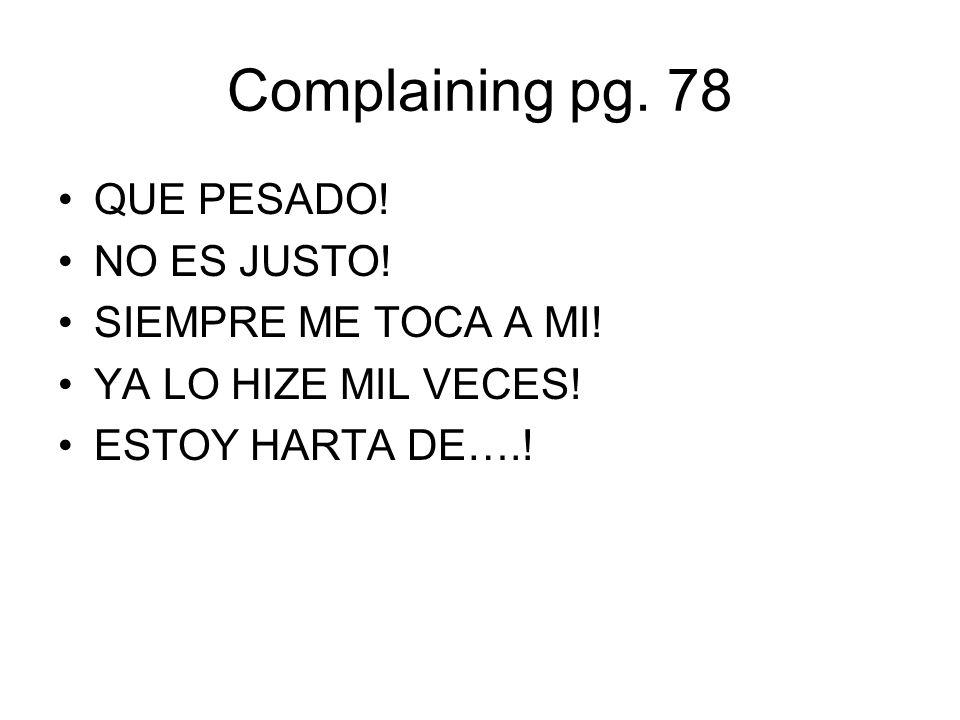 Complaining pg. 78 QUE PESADO! NO ES JUSTO! SIEMPRE ME TOCA A MI!