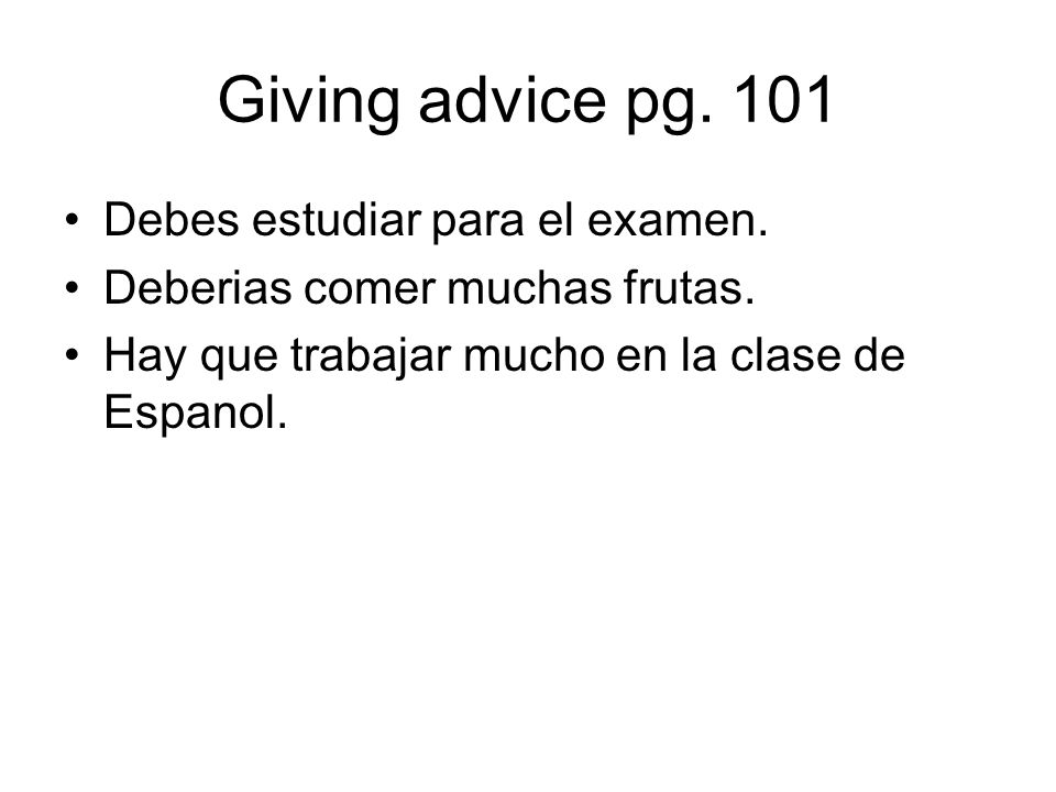 Giving advice pg. 101 Debes estudiar para el examen.