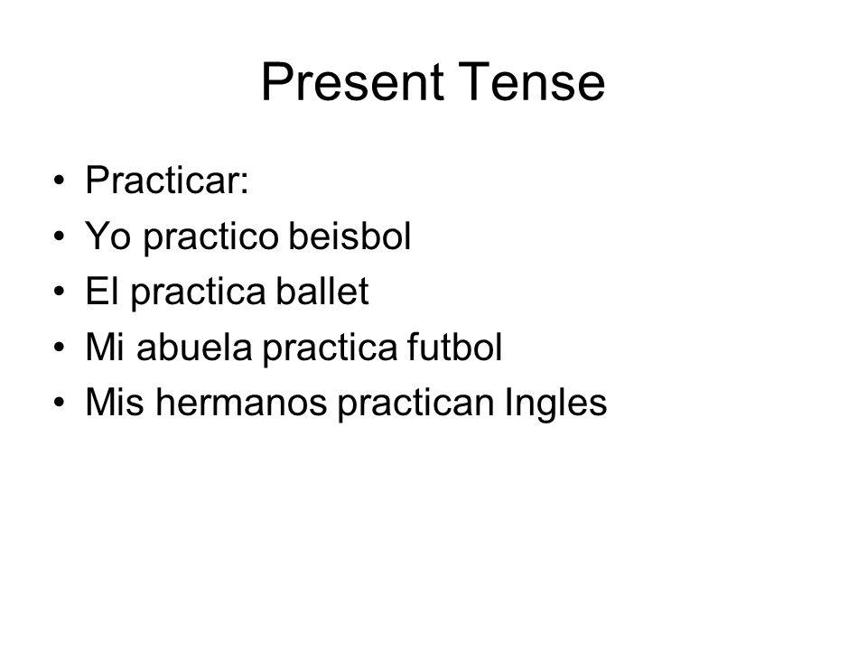 Present Tense Practicar: Yo practico beisbol El practica ballet