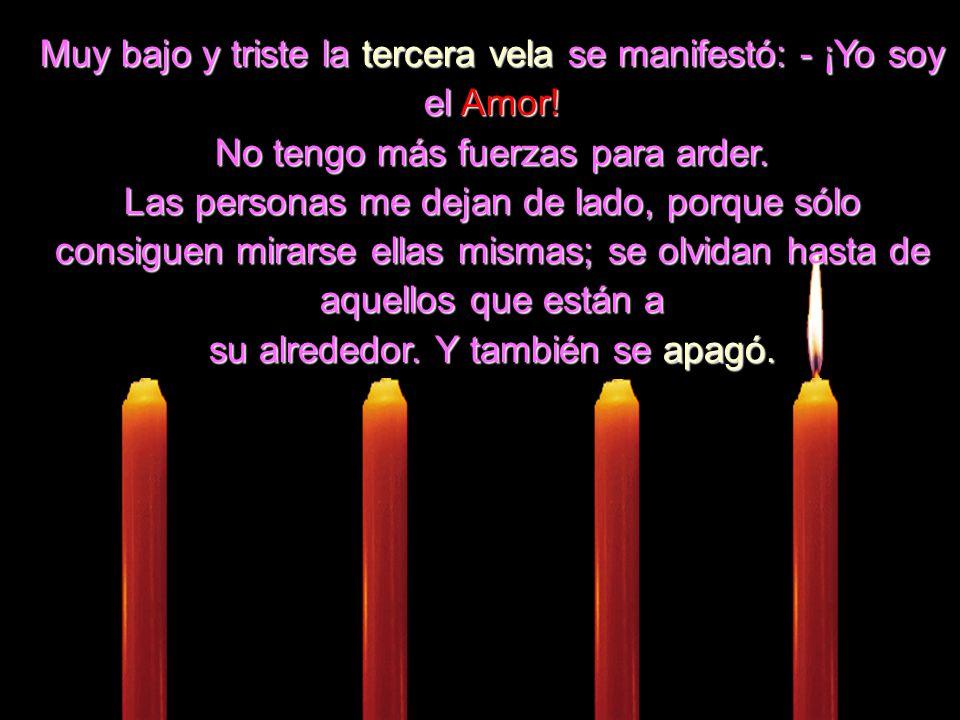 Muy bajo y triste la tercera vela se manifestó: - ¡Yo soy el Amor!