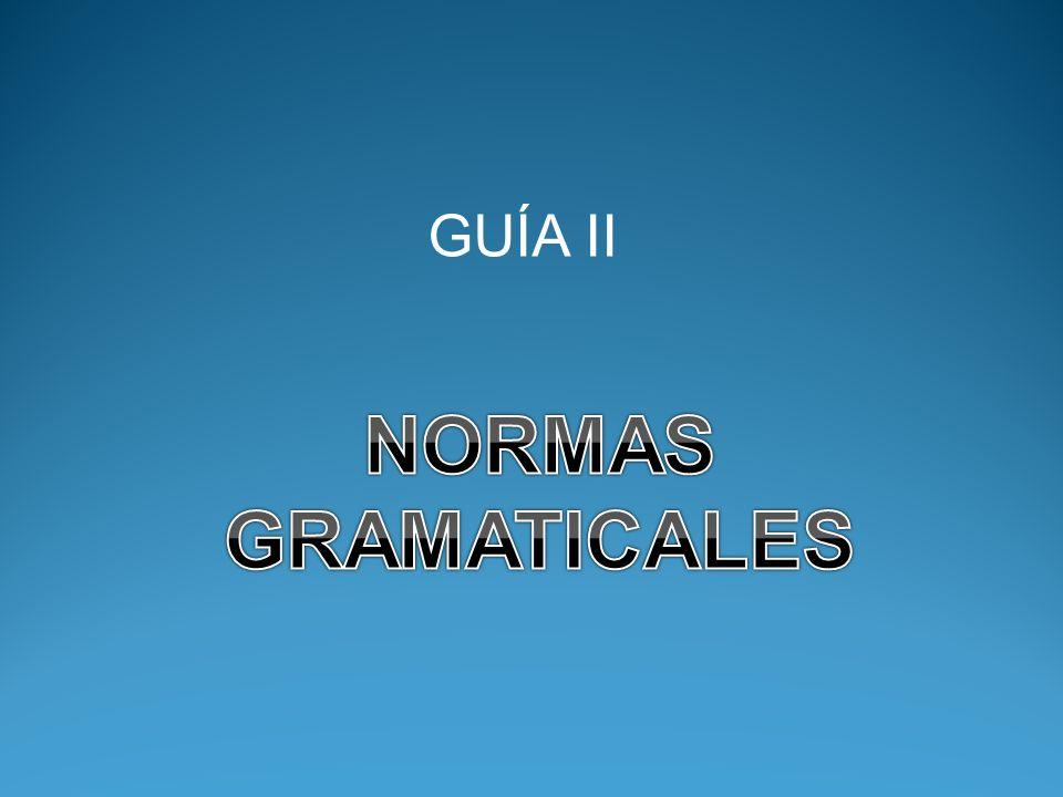 GUÍA II NORMAS GRAMATICALES