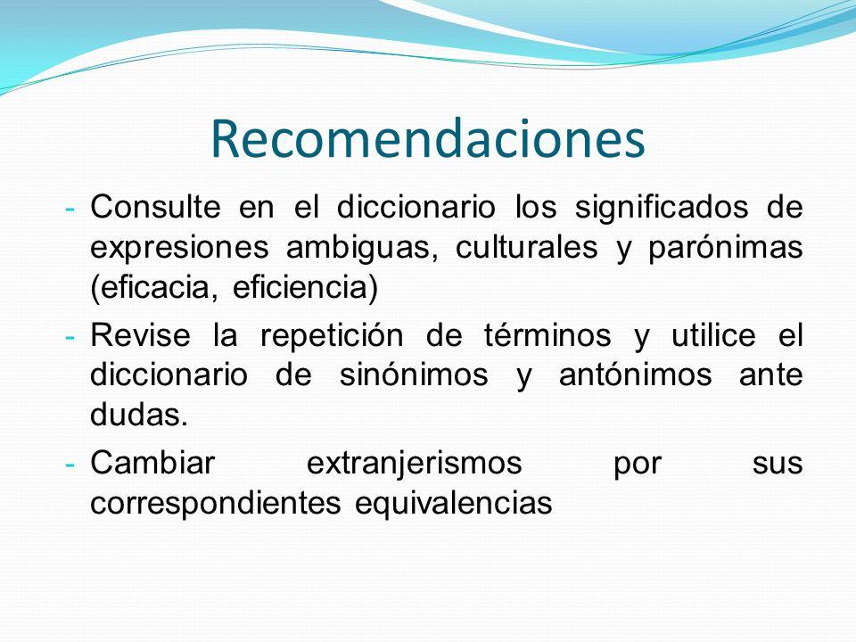 RecomendacionesConsulte en el diccionario los significados de expresiones ambiguas, culturales y parónimas (eficacia, eficiencia)