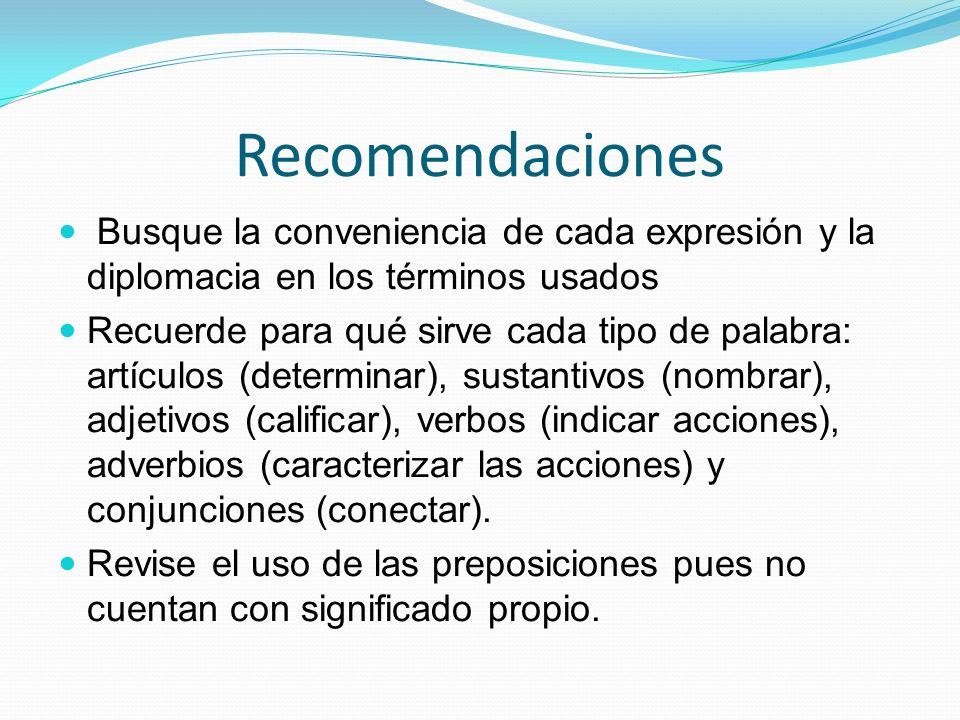 RecomendacionesBusque la conveniencia de cada expresión y la diplomacia en los términos usados.