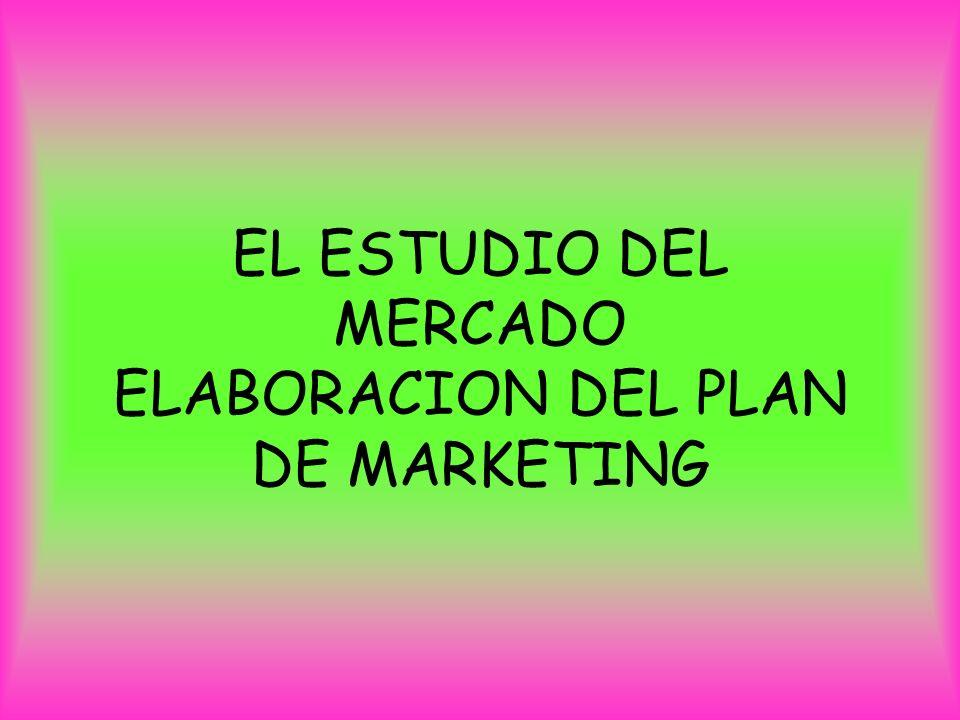 EL ESTUDIO DEL MERCADO ELABORACION DEL PLAN DE MARKETING