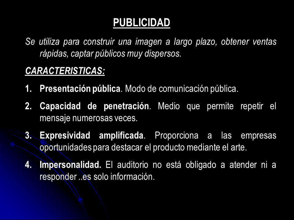 PUBLICIDAD Se utiliza para construir una imagen a largo plazo, obtener ventas rápidas, captar públicos muy dispersos.