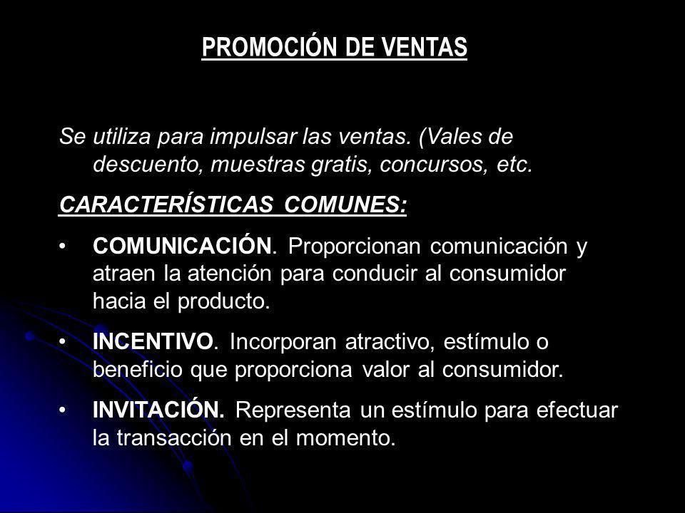 PROMOCIÓN DE VENTAS Se utiliza para impulsar las ventas. (Vales de descuento, muestras gratis, concursos, etc.