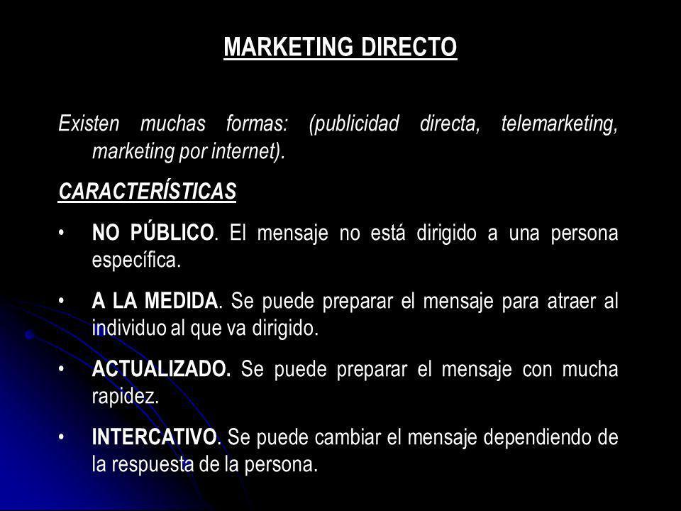 MARKETING DIRECTOExisten muchas formas: (publicidad directa, telemarketing, marketing por internet).