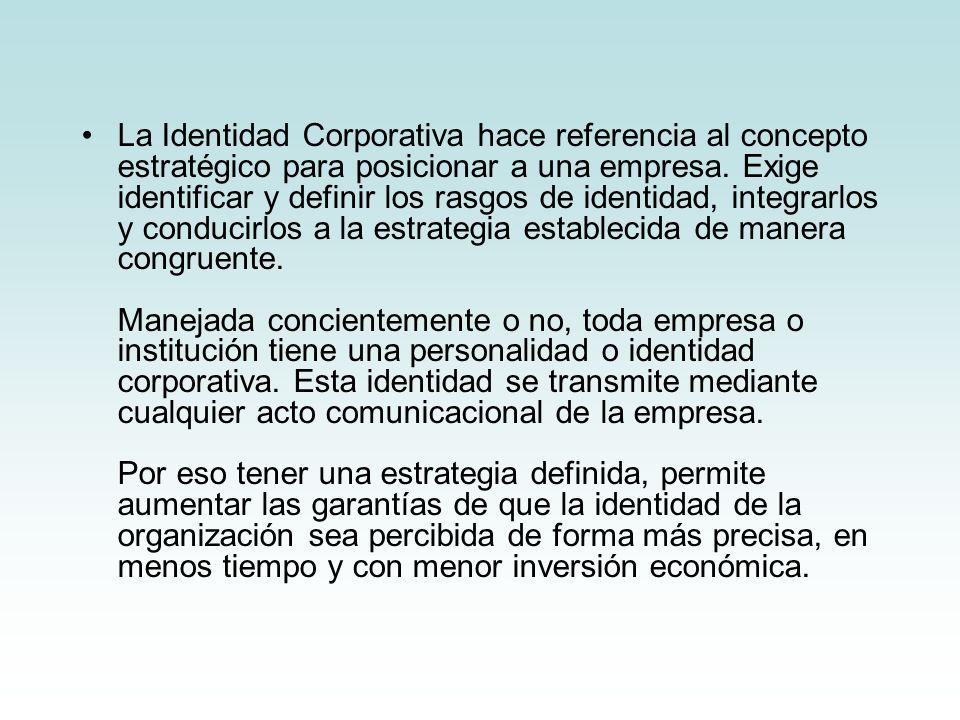 La Identidad Corporativa hace referencia al concepto estratégico para posicionar a una empresa.
