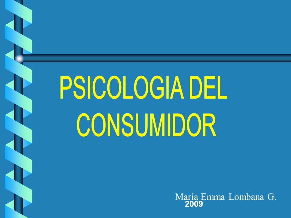 PSICOLOGIA DEL CONSUMIDOR 2009 María Emma Lombana G.
