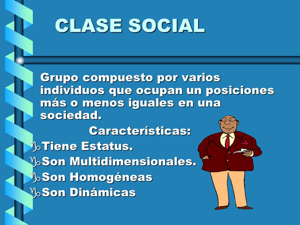 CLASE SOCIAL Grupo compuesto por varios individuos que ocupan un posiciones más o menos iguales en una sociedad.