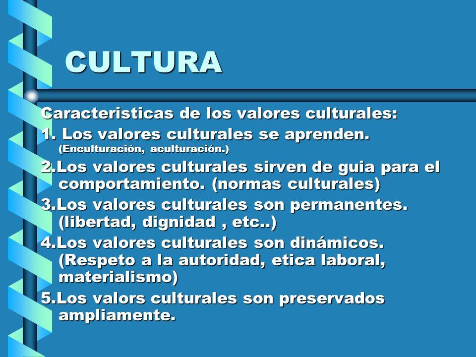 CULTURA Caracteristicas de los valores culturales: