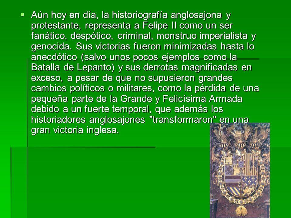 Aún hoy en día, la historiografía anglosajona y protestante, representa a Felipe II como un ser fanático, despótico, criminal, monstruo imperialista y genocida.