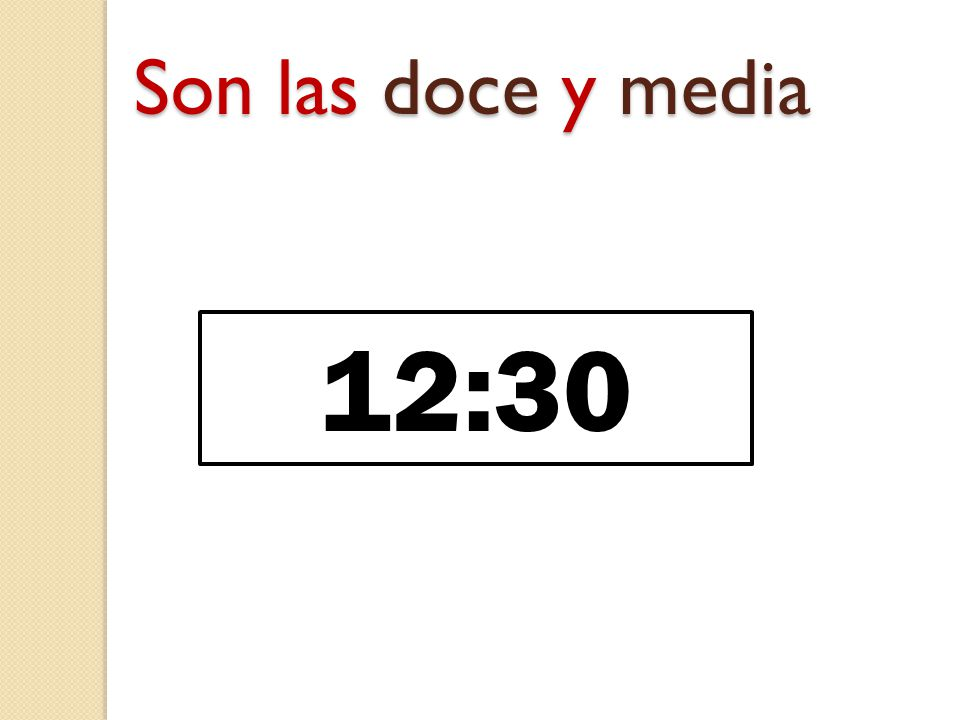 Son las doce y media 12:30