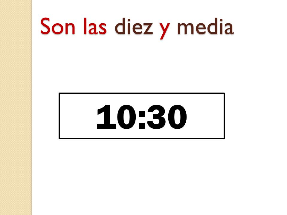Son las diez y media 10:30