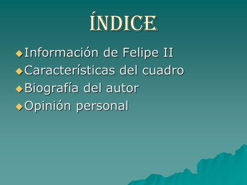 Índice Información de Felipe II Características del cuadro