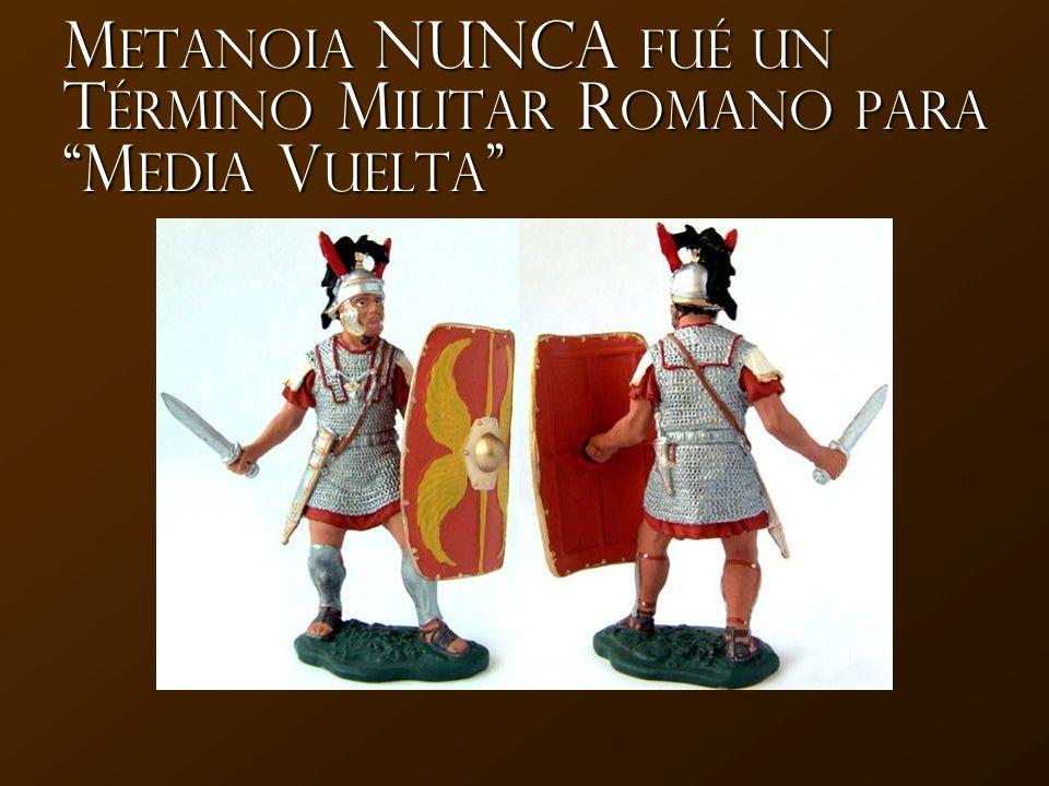 Metanoia NUNCA fué un Término Militar Romano para Media Vuelta