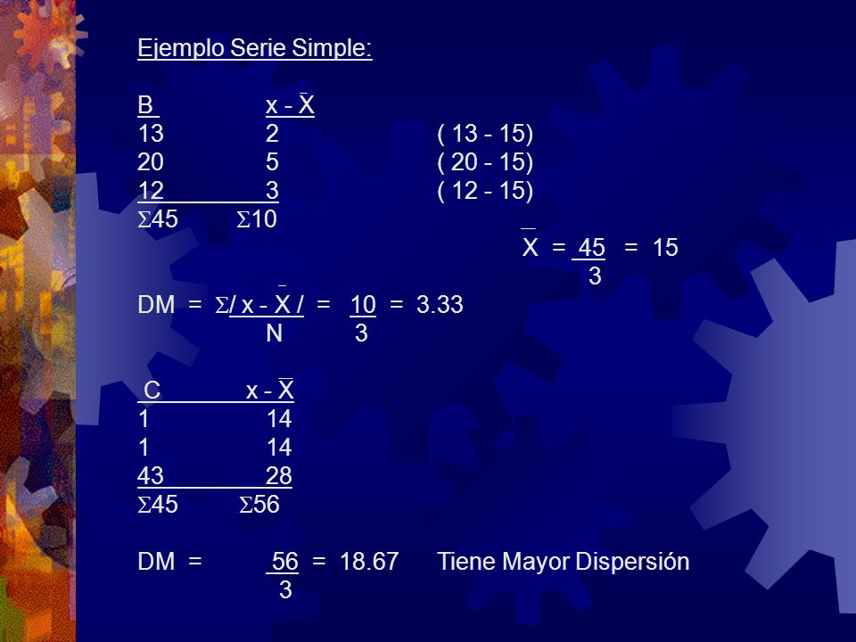Ejemplo Serie Simple: B x - X. 13 2 ( 13 - 15) 20 5 ( 20 - 15) 12 3 ( 12 - 15) 45 10.