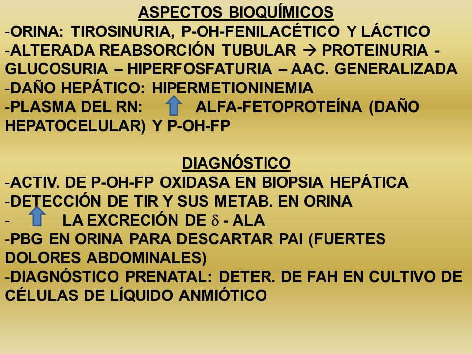 ASPECTOS BIOQUÍMICOSORINA: TIROSINURIA, P-OH-FENILACÉTICO Y LÁCTICO.