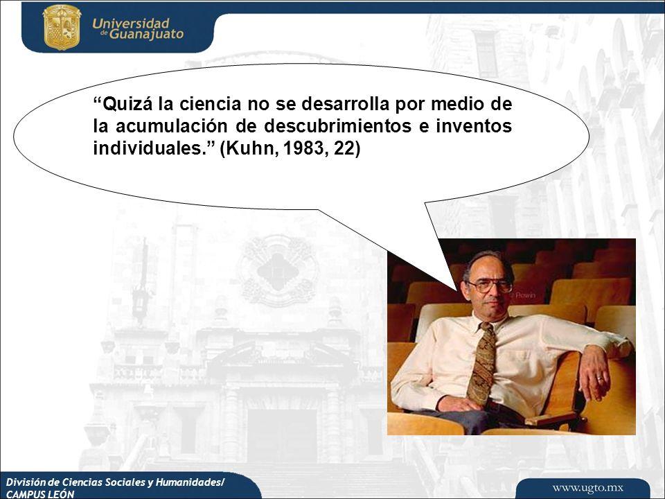 Quizá la ciencia no se desarrolla por medio de la acumulación de descubrimientos e inventos individuales. (Kuhn, 1983, 22)