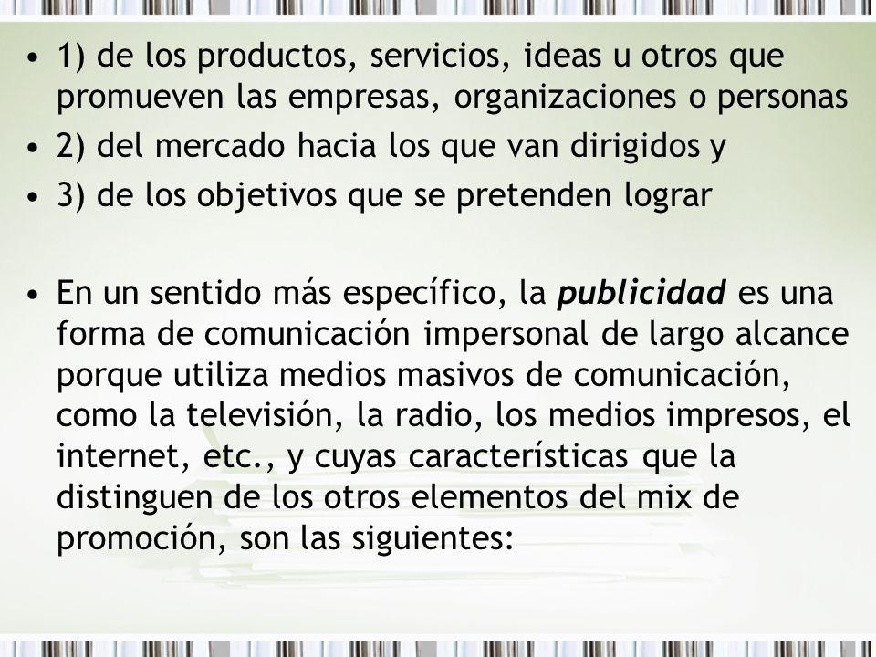 1) de los productos, servicios, ideas u otros que promueven las empresas, organizaciones o personas