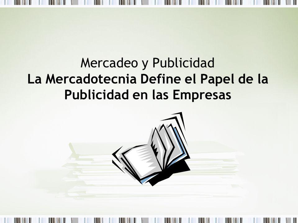 Mercadeo y Publicidad La Mercadotecnia Define el Papel de la Publicidad en las Empresas