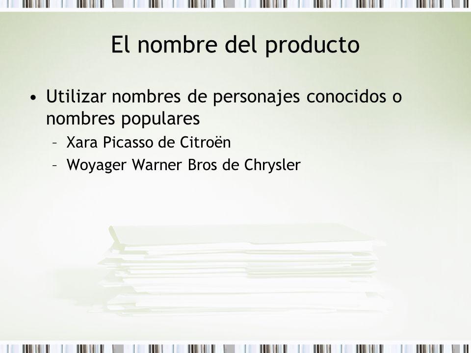 El nombre del producto Utilizar nombres de personajes conocidos o nombres populares. Xara Picasso de Citroën.