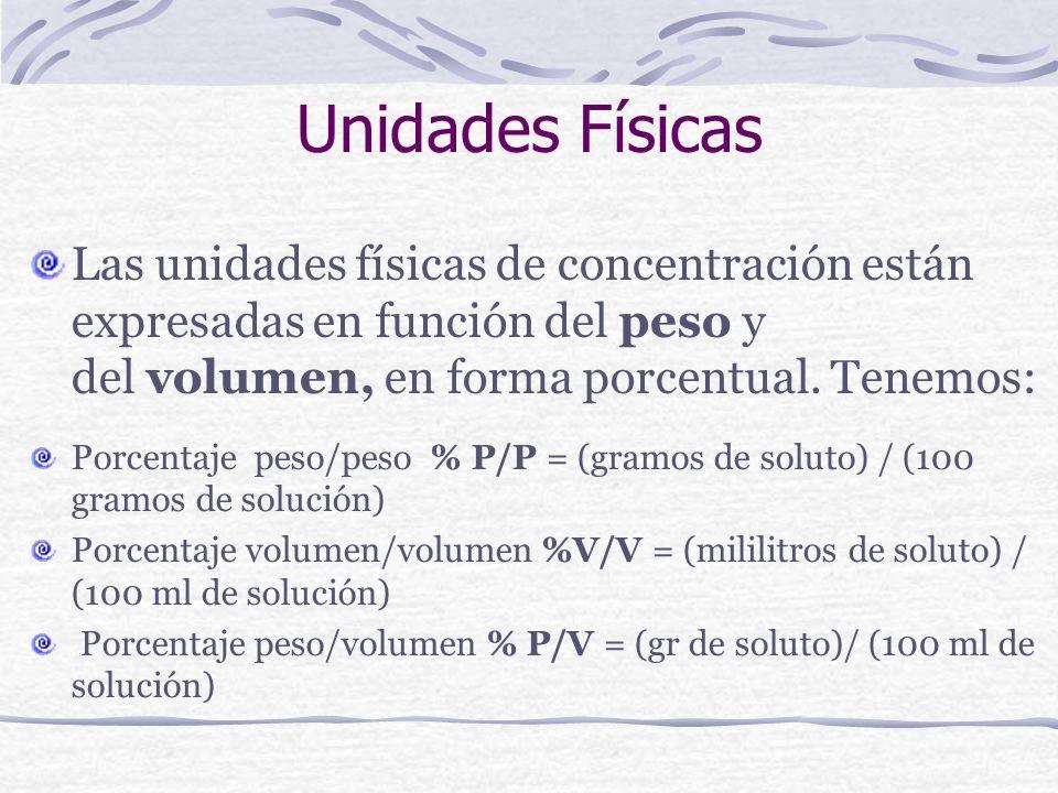 Unidades FísicasLas unidades físicas de concentración están expresadas en función del peso y del volumen, en forma porcentual. Tenemos: