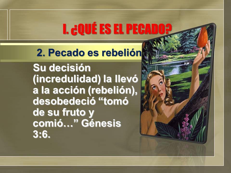 I. ¿QUÉ ES EL PECADO 2. Pecado es rebelión