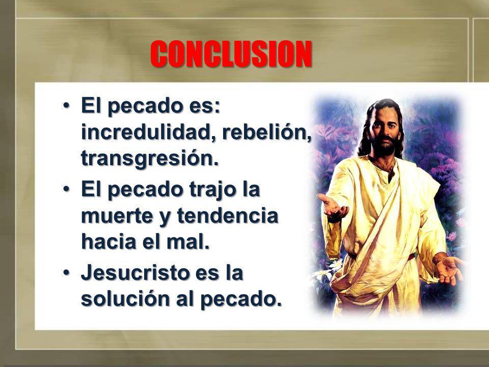 CONCLUSION El pecado es: incredulidad, rebelión, transgresión.