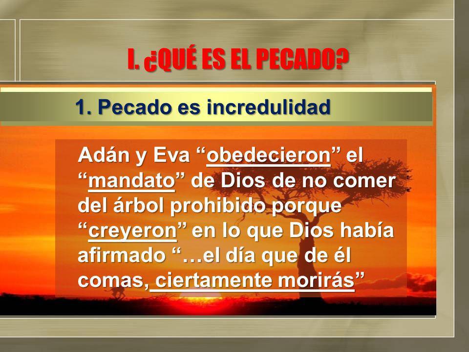 I. ¿QUÉ ES EL PECADO 1. Pecado es incredulidad