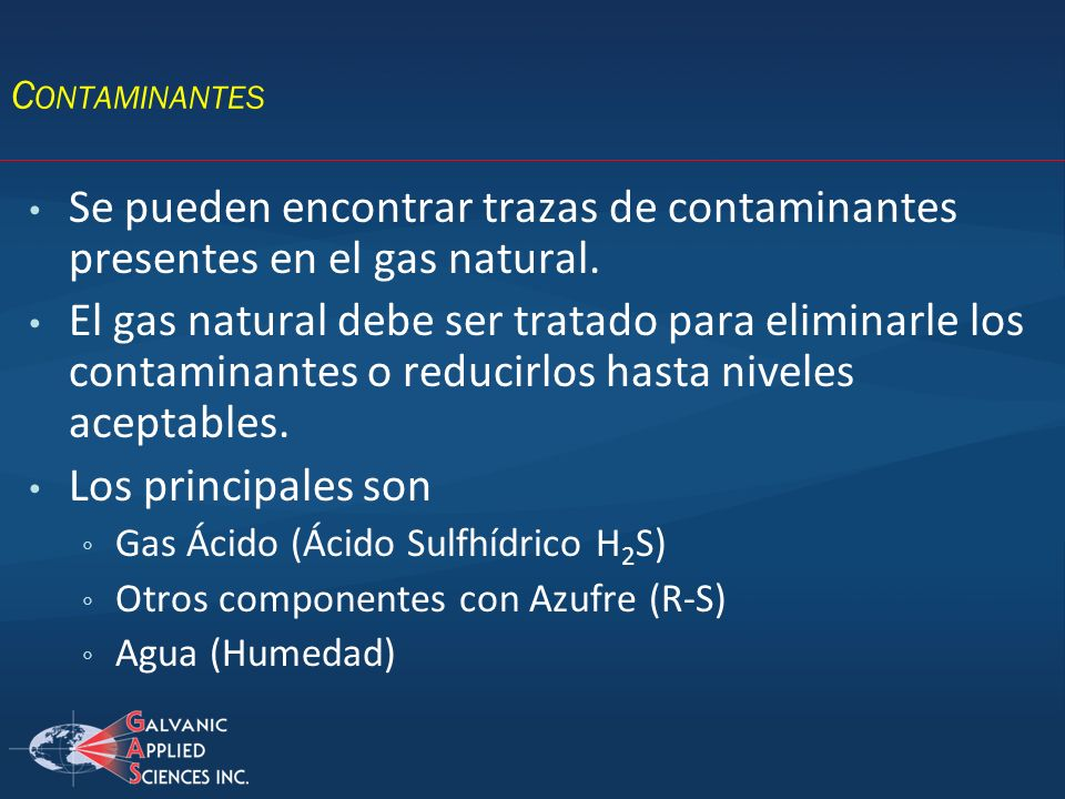 Contaminantes Se pueden encontrar trazas de contaminantes presentes en el gas natural.