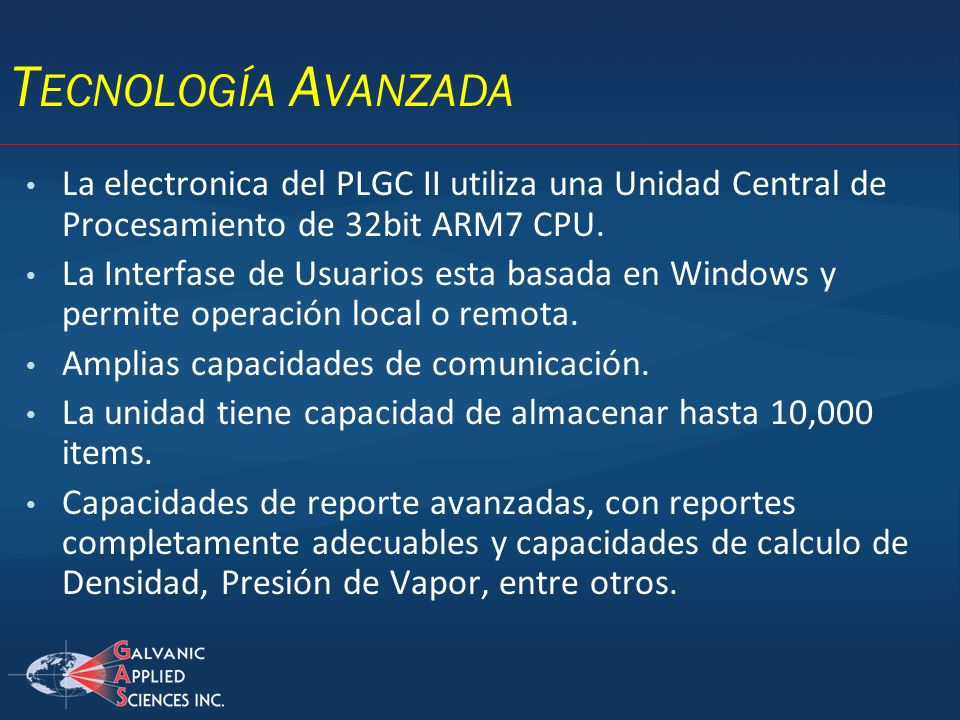 Tecnología AvanzadaLa electronica del PLGC II utiliza una Unidad Central de Procesamiento de 32bit ARM7 CPU.