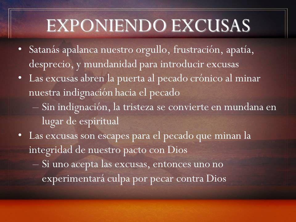 EXPONIENDO EXCUSAS Satanás apalanca nuestro orgullo, frustración, apatía, desprecio, y mundanidad para introducir excusas.
