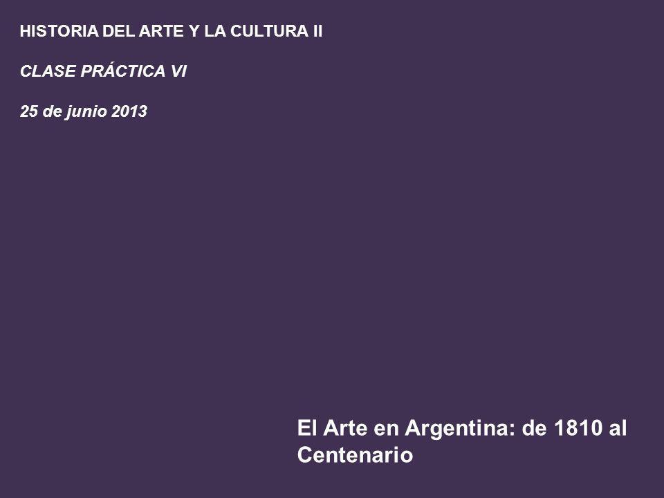 El Arte en Argentina: de 1810 al Centenario