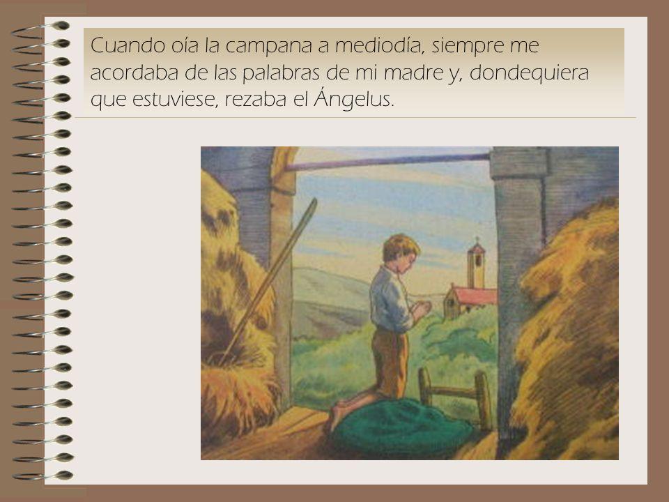 Cuando oía la campana a mediodía, siempre me acordaba de las palabras de mi madre y, dondequiera que estuviese, rezaba el Ángelus.