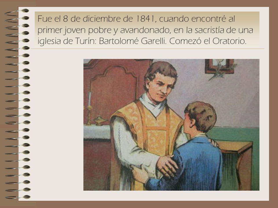 Fue el 8 de diciembre de 1841, cuando encontré al primer joven pobre y avandonado, en la sacristía de una iglesia de Turín: Bartolomé Garelli.