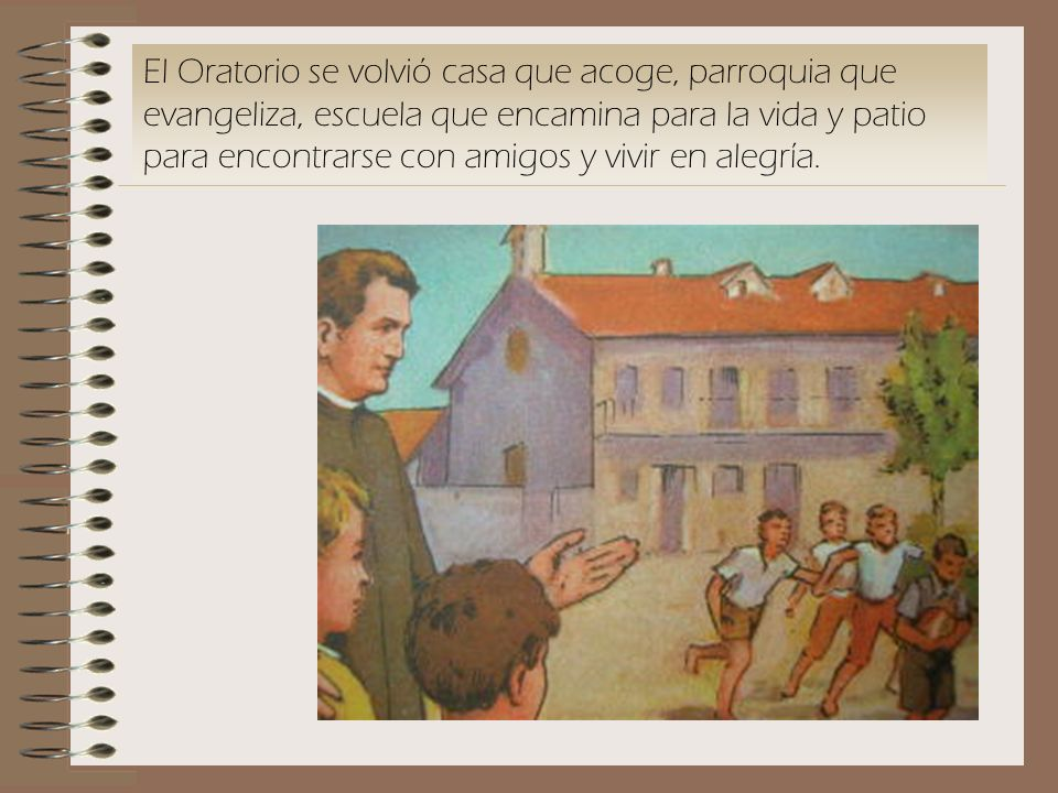 El Oratorio se volvió casa que acoge, parroquia que evangeliza, escuela que encamina para la vida y patio para encontrarse con amigos y vivir en alegría.