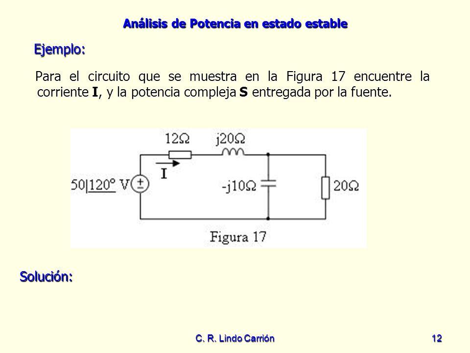 Ejemplo: Para el circuito que se muestra en la Figura 17 encuentre la corriente I, y la potencia compleja S entregada por la fuente.