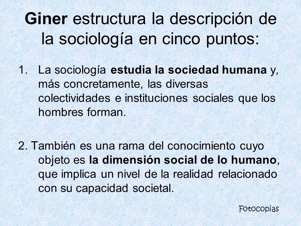 Giner estructura la descripción de la sociología en cinco puntos: