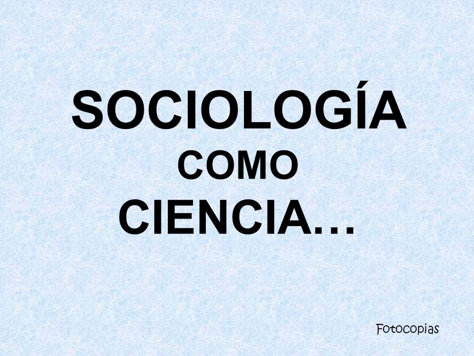 SOCIOLOGÍA COMO CIENCIA…