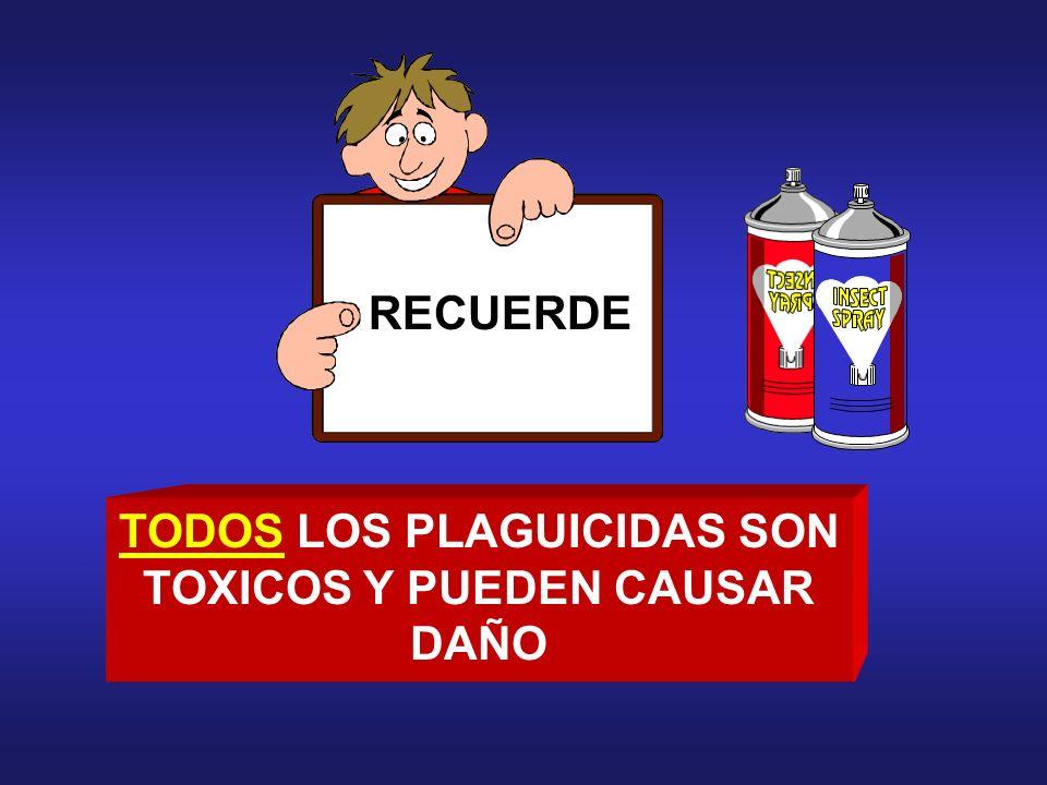 TODOS LOS PLAGUICIDAS SON TOXICOS Y PUEDEN CAUSAR
