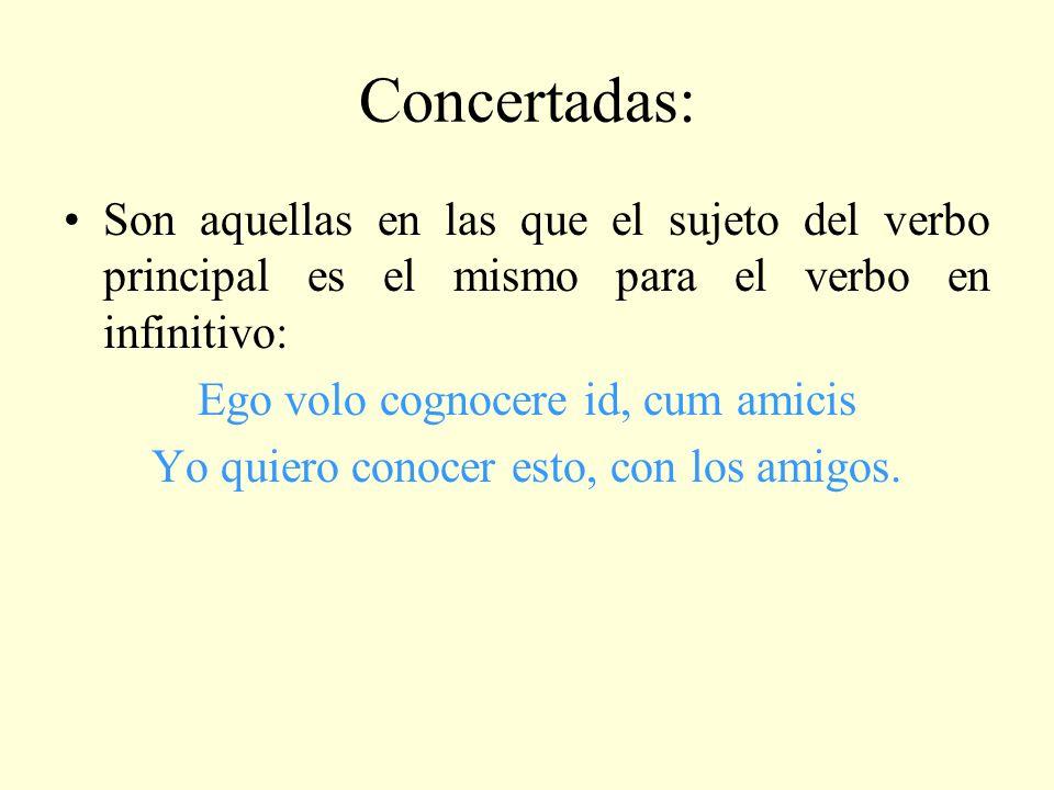 Concertadas: Son aquellas en las que el sujeto del verbo principal es el mismo para el verbo en infinitivo: