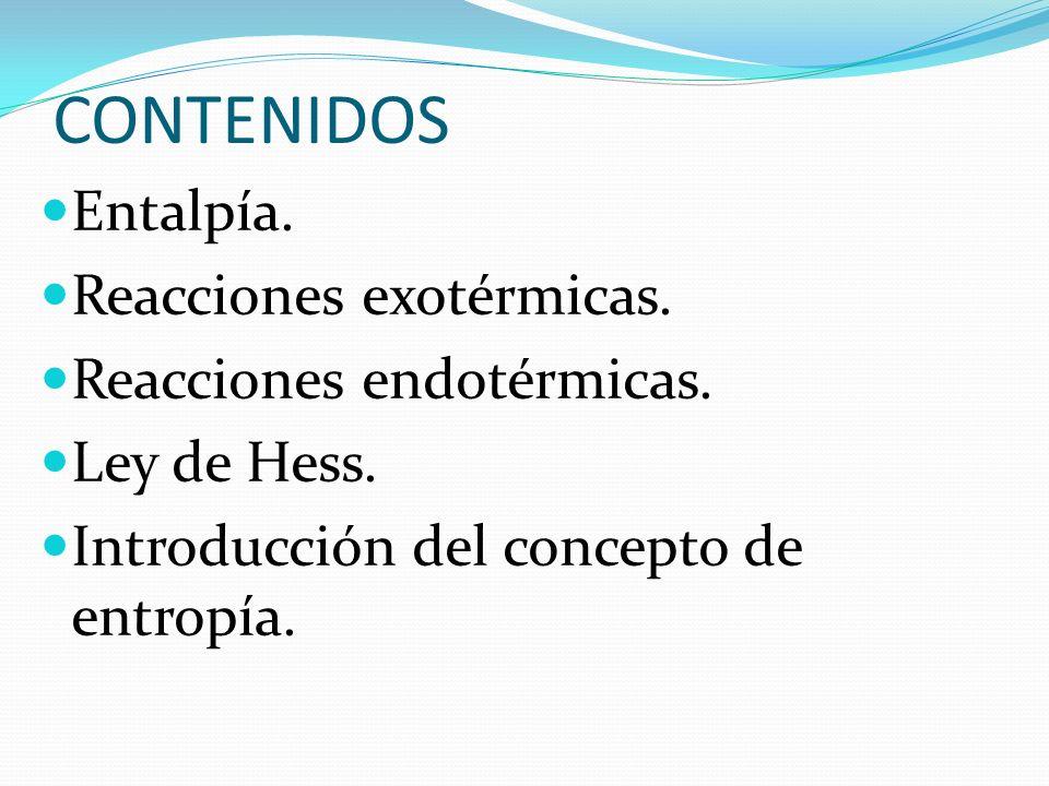 CONTENIDOS Entalpía. Reacciones exotérmicas. Reacciones endotérmicas.