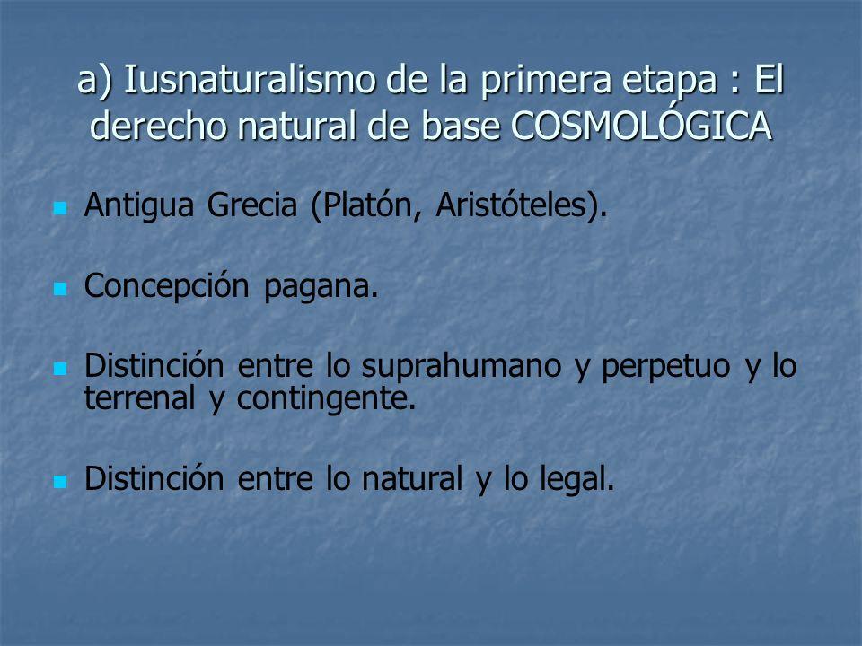 a) Iusnaturalismo de la primera etapa : El derecho natural de base COSMOLÓGICA