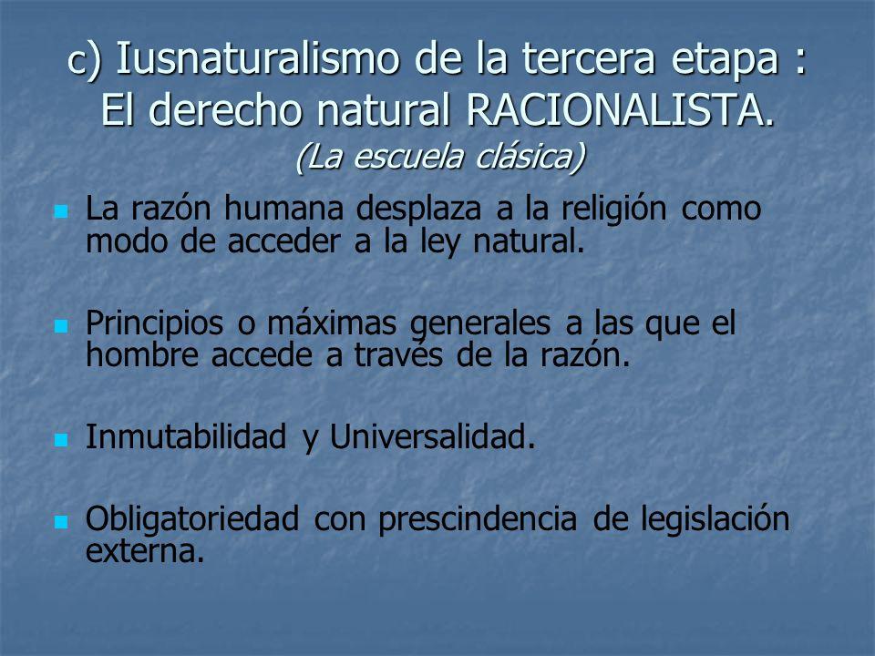 c) Iusnaturalismo de la tercera etapa : El derecho natural RACIONALISTA. (La escuela clásica)